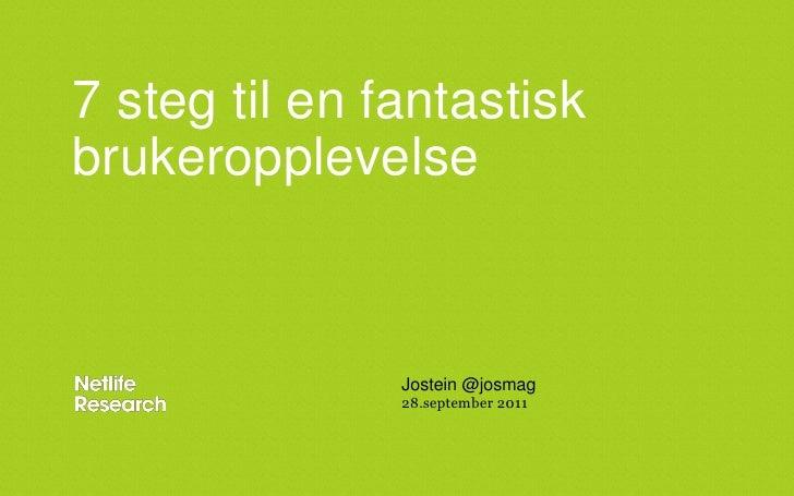 7 steg til en fantastisk brukeropplevelse<br />Jostein @josmag<br />28.september 2011<br />