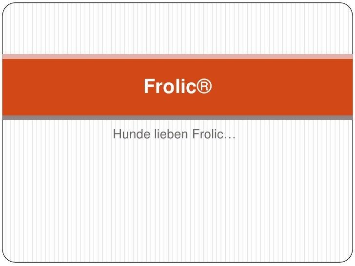 Hunde lieben Frolic…<br />Frolic®<br />