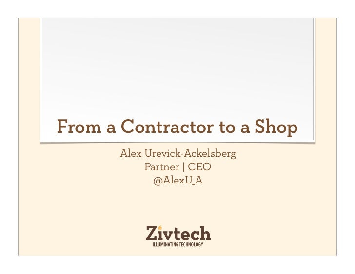 From a Contractor to a Shop       Alex Urevick-Ackelsberg            Partner | CEO             @AlexU_A