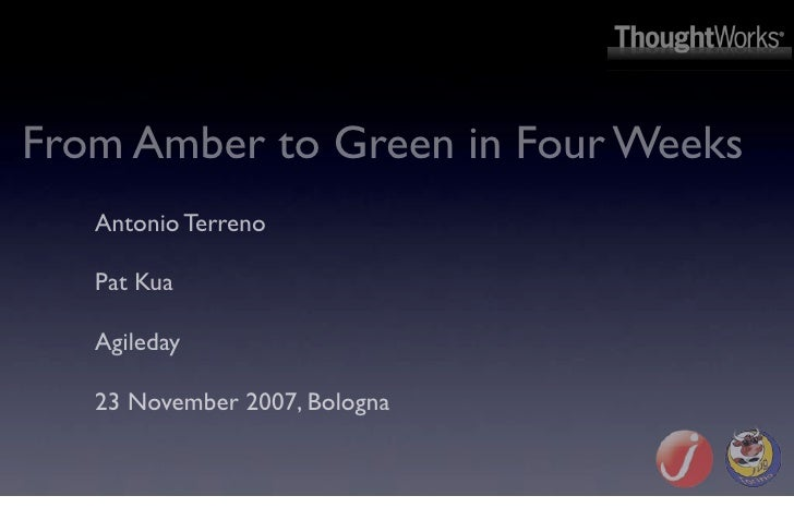 From Amber to Green in Four Weeks    Antonio Terreno     Pat Kua     Agileday     23 November 2007, Bologna