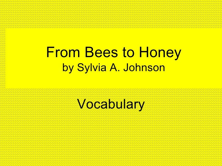 From Bees to Honey by Sylvia A. Johnson Vocabulary