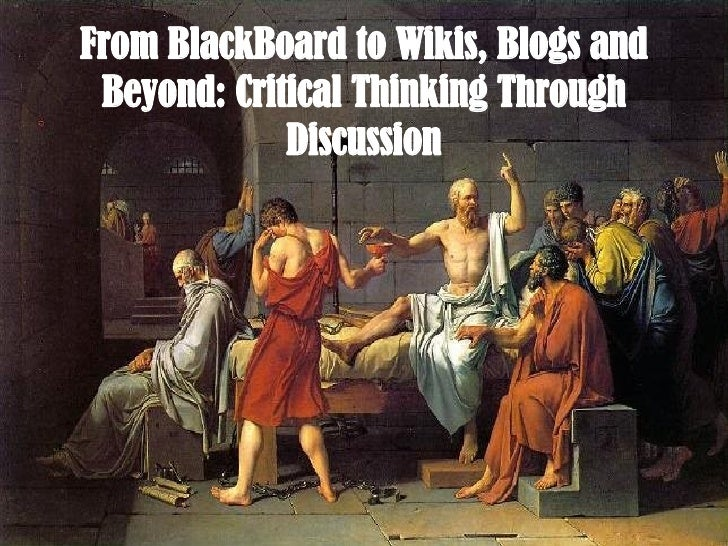 From BlackBoard to Wikis, Blogs and Beyond: Critical Thinking Through Discussion