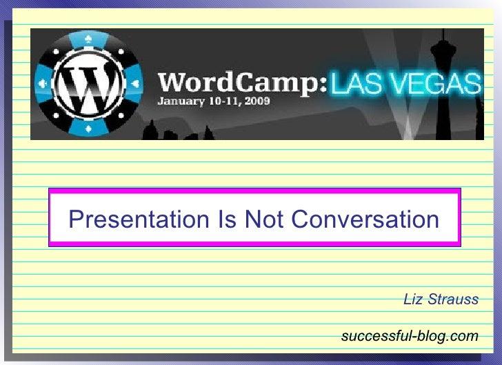 Presentation Is Not Conversation Liz Strauss successful-blog.com