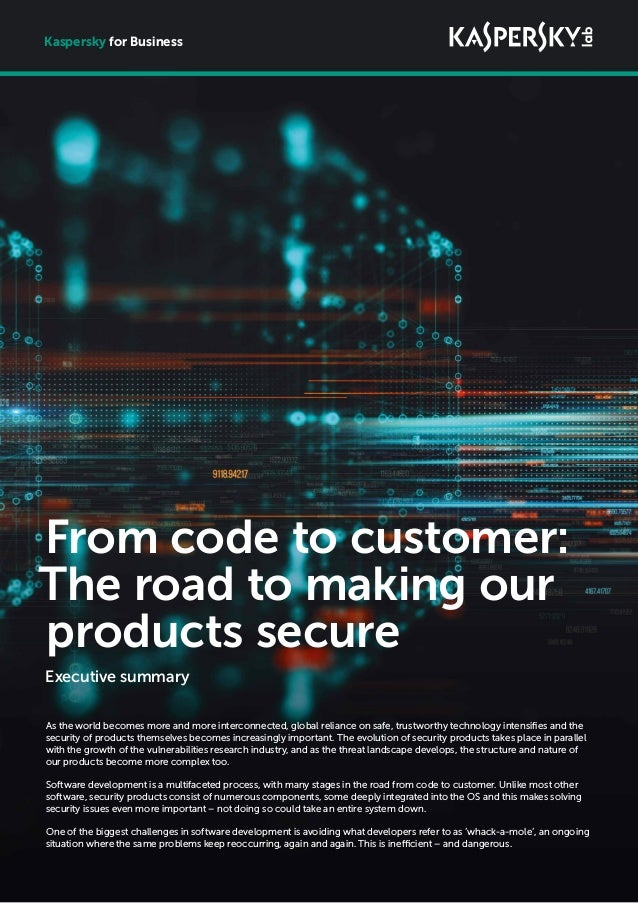 Executive summary Kaspersky for Business As the world becomes more and more interconnected, global reliance on safe, trust...