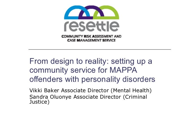 From design to reality: setting up a community service for MAPPA offenders with personality disorders Vikki Baker Associat...