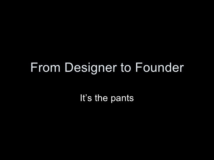 From Designer to Founder It's the pants