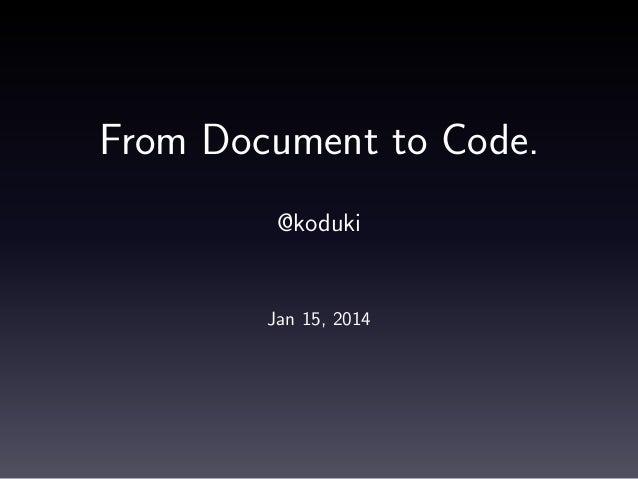 From Document to Code. @koduki  Jan 15, 2014