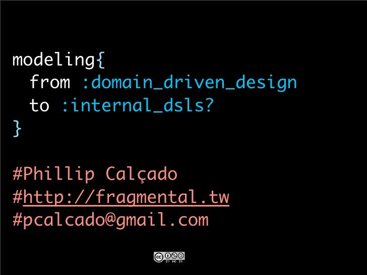 modeling{ 	 from :domain_driven_design 	 to :internal_dsls? }  #Phillip Calçado #http://fragmental.tw #pcalcado@gmail.com