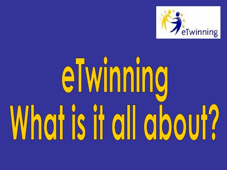 eTwinning What is it all about?
