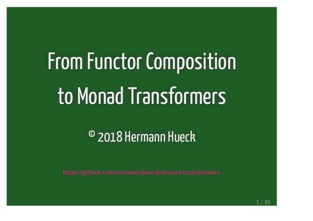 From Functor Composition to Monad Transformers © 2018 Hermann Hueck https://github.com/hermannhueck/monad-transformers 1 /...