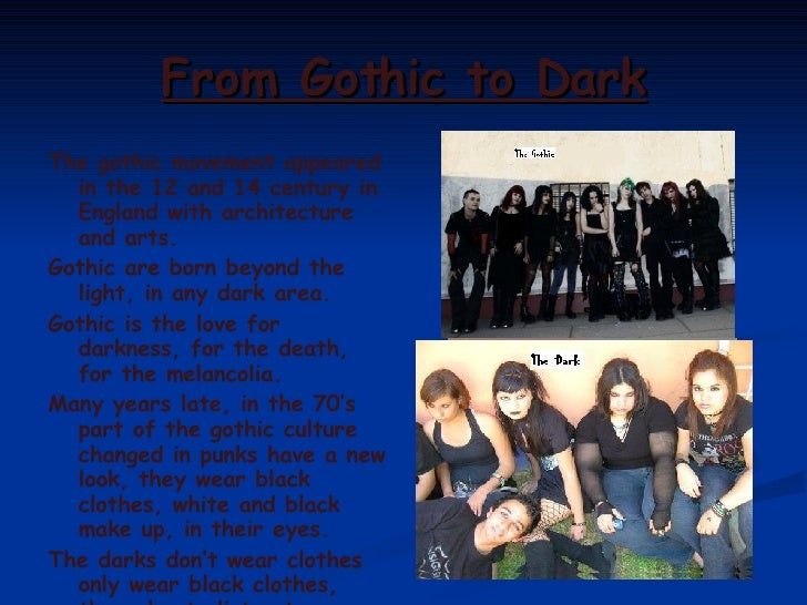 From Gothic to Dark <ul><li>The gothic movement appeared in the 12 and 14 century in England with architecture and arts. <...