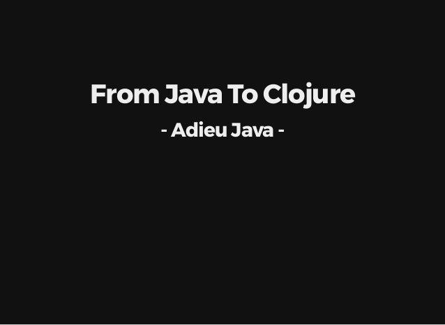 From Java To Clojure - Adieu Java -