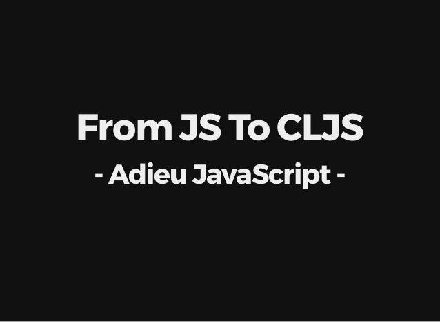 FromJSToCLJS -AdieuJavaScript-