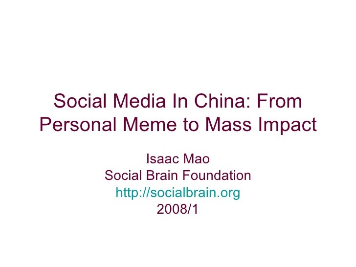 Social Media In China: From Personal Meme to Mass Impact Isaac Mao Social Brain Foundation http://socialbrain.org 2008/1