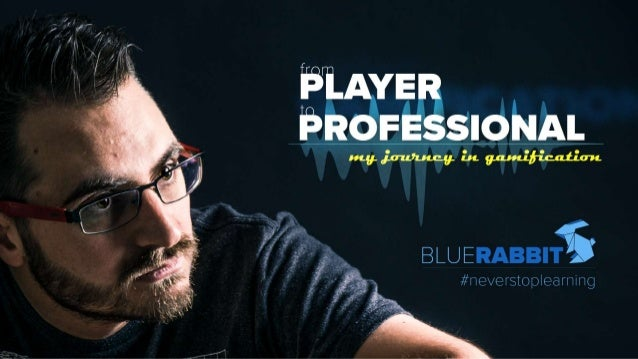 From Player to Professional - My journey in Gamification