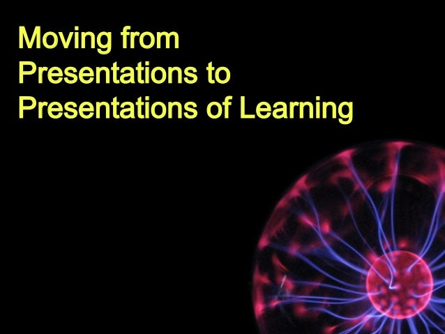Moving from Presentations to Presentations of Learning