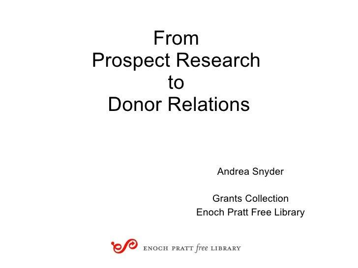 From  Prospect Research  to  Donor Relations <ul><li>Andrea Snyder </li></ul><ul><li>Grants Collection </li></ul><ul><li>E...