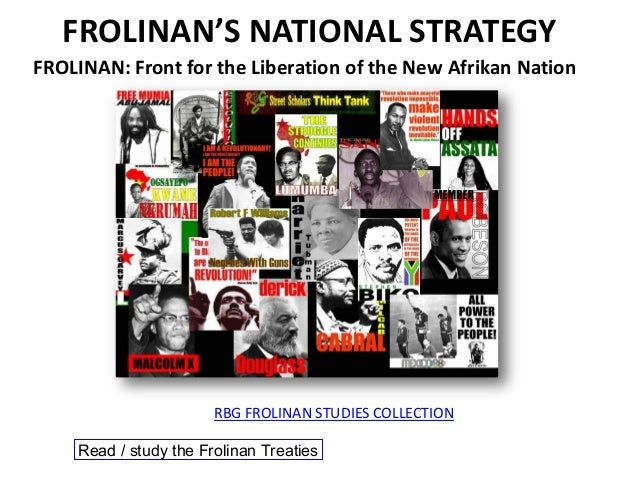 FROLINAN'S NATIONAL STRATEGY FROLINAN: Front for the Liberation of the New Afrikan Nation RBG FROLINAN STUDIES COLLECTION ...