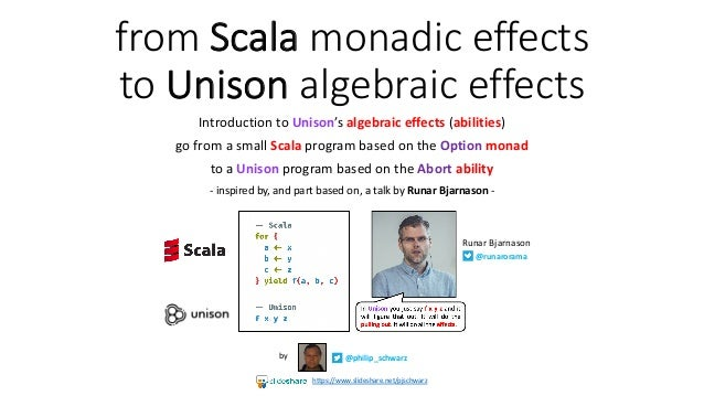 from Scala monadic effects to Unison algebraic effects Introduction to Unison's algebraic effects (abilities) go from a sm...