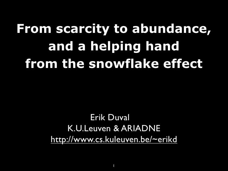 From scarcity to abundance,     and a helping hand  from the snowflake effect                  Erik Duval          K.U.Leu...