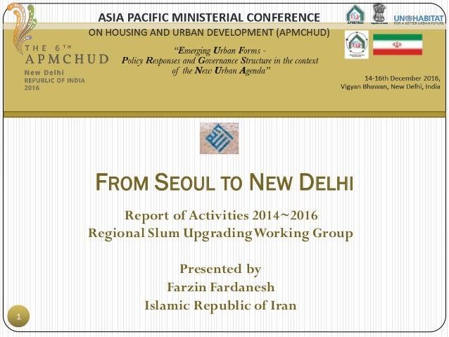 Report of Activities 2014~2016 Regional Slum UpgradingWorking Group Presented by Farzin Fardanesh Islamic Republic of Iran...