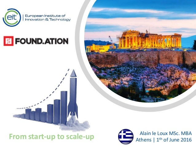Text Text From start-up to scale-up Alain le Loux MSc. MBA Athens | 1th of June 2016