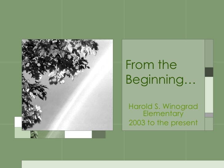 From the Beginning… Harold S. Winograd Elementary 2003 to the present