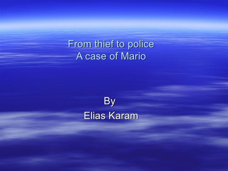 From thief to police A case of Mario By  Elias Karam