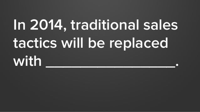 In 2014, traditional sales  tactics will be replaced  with _______________.