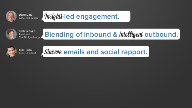 Donal Daly  CEO, TAS Group  Insights-led engagement. Trish Bertuzzi  President,  Blending of inbound & intelligent outboun...