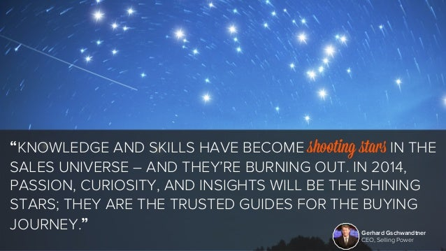 """""""KNOWLEDGE AND SKILLS HAVE BECOME shooting stars IN THE  SALES UNIVERSE – AND THEY'RE BURNING OUT. IN 2014,  PASSION, CURI..."""