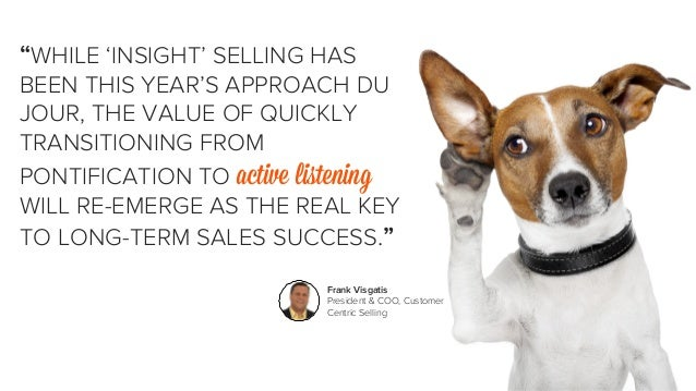 """""""WHILE 'INSIGHT' SELLING HAS  BEEN THIS YEAR'S APPROACH DU  JOUR, THE VALUE OF QUICKLY  TRANSITIONING FROM  PONTIFICATION ..."""