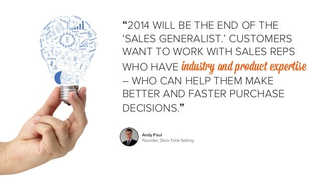 """""""2014 WILL BE THE END OF THE  'SALES GENERALIST.' CUSTOMERS  WANT TO WORK WITH SALES REPS  WHO HAVE industry and product e..."""