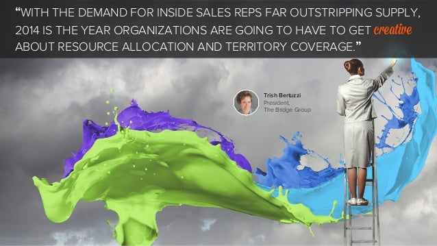 """""""WITH THE DEMAND FOR INSIDE SALES REPS FAR OUTSTRIPPING SUPPLY,  2014 IS THE YEAR ORGANIZATIONS ARE GOING TO HAVE TO GET c..."""