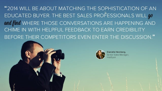 """""""2014 WILL BE ABOUT MATCHING THE SOPHISTICATION OF AN  EDUCATED BUYER. THE BEST SALES PROFESSIONALS WILL go  and find WHER..."""