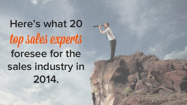 Here's what 20  top sales experts  foresee for the  sales industry in  2014.