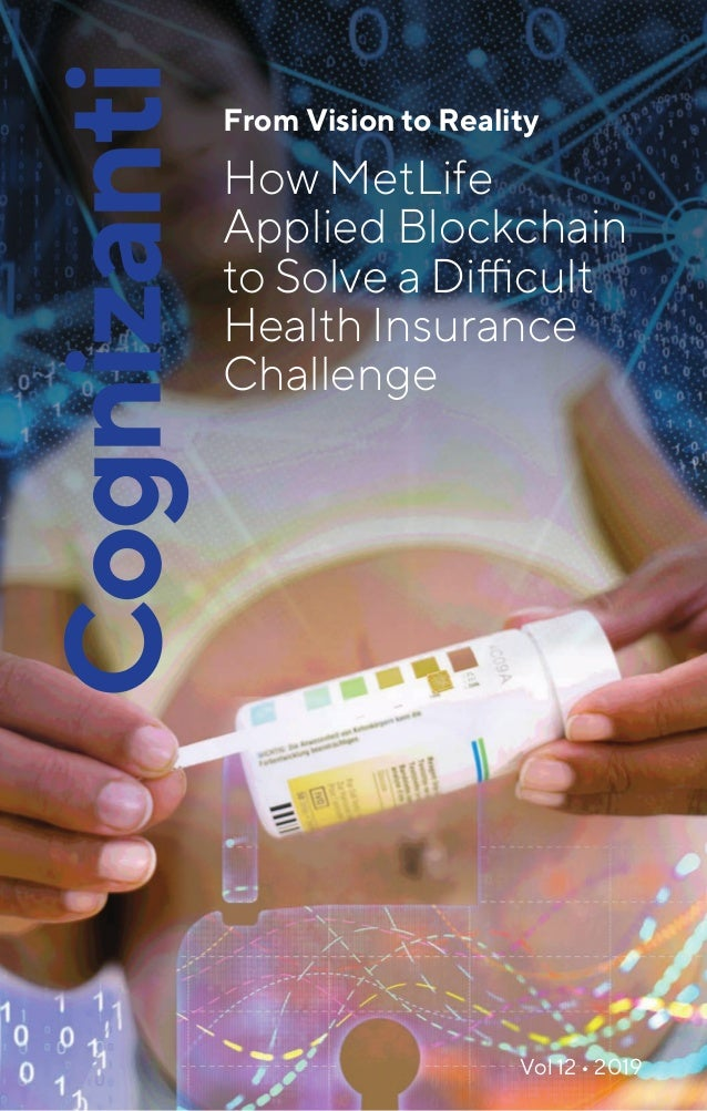 From Vision to Reality How MetLife Applied Blockchain to Solve a Difficult Health Insurance Challenge Vol 12 • 2019