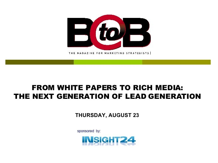 THURSDAY, AUGUST 23 FROM WHITE PAPERS TO RICH MEDIA: THE NEXT GENERATION OF LEAD GENERATION