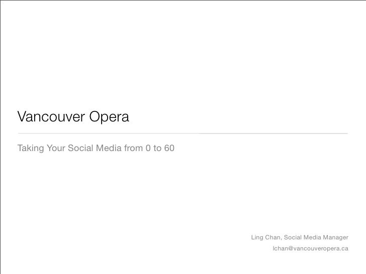 Vancouver Opera Taking Your Social Media from 0 to 60                                             Ling Chan, Social Media ...