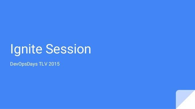 Ignite Session DevOpsDays TLV 2015