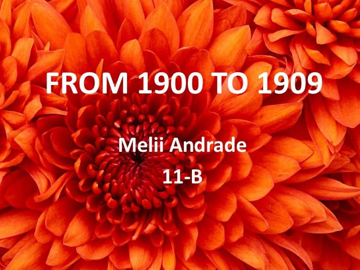 FROM 1900 TO 1909    Melii Andrade         11-B