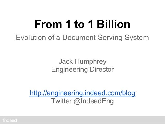 From 1 to 1 BillionEvolution of a Document Serving System            Jack Humphrey          Engineering Director   http://...