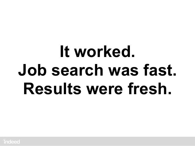 It worked.Job search was fast. Results were fresh.
