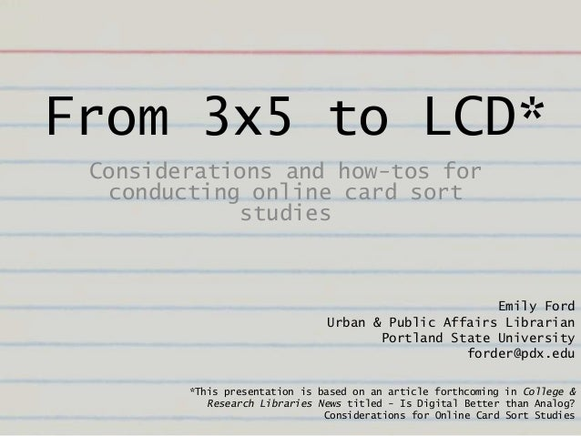 From 3x5 to LCD* Considerations and how-tos for  conducting online card sort            studies                           ...