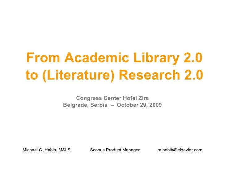From Academic Library 2.0 to (Literature) Research 2.0 Congress CenterHotel Zira Belgrade, Serbia  –  October 29, 2009 Mi...