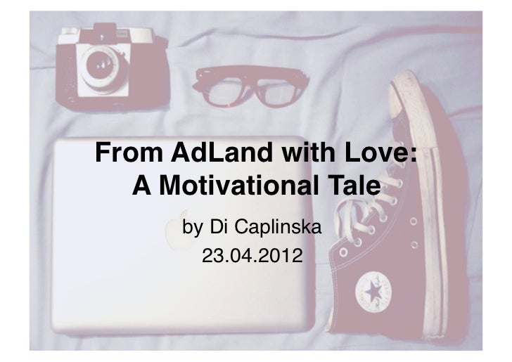 """From AdLand with Love:   A Motivational Tale""""      by Di Caplinska!        23.04.2012!"""