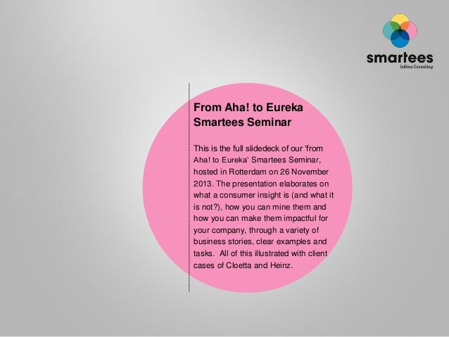 From Aha! to Eureka Smartees Seminar This is the full slidedeck of our 'from Aha! to Eureka' Smartees Seminar, hosted in R...