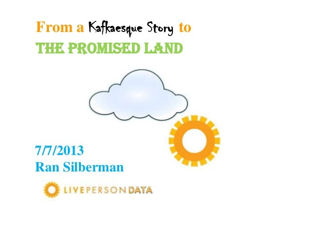 From a Kafkaesque Story to the Promised Land  7/7/2013 Ran Silberman
