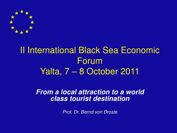II International Black Sea Economic                 Forum       Yalta, 7 – 8 October 2011   From a local attraction to a w...