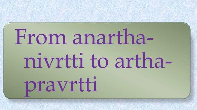 From anartha- nivrtti to artha- pravrtti